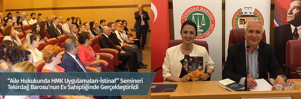 """""""Aile Hukukunda HMK Uygulamaları-İstinaf"""" Semineri Tekirdağ Barosu'nun Ev Sahipliğinde Gerçekleştirildi"""