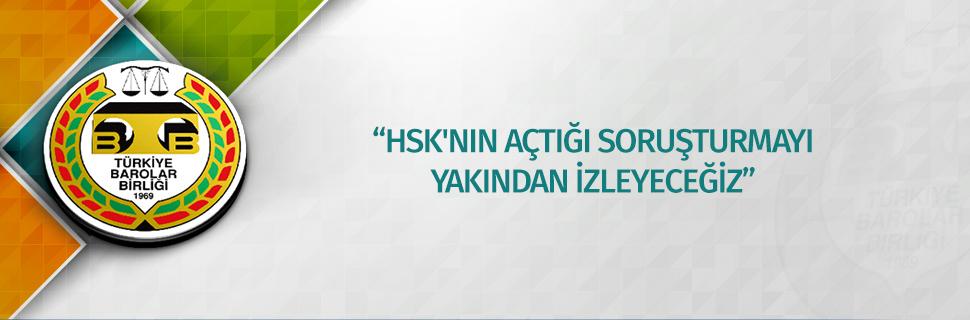 """""""HSK'NIN AÇTIĞI SORUŞTURMAYI YAKINDAN İZLEYECEĞİZ"""""""