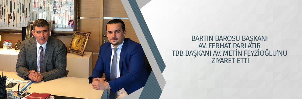 BARTIN BAROSU BAŞKANI AV. FERHAT PARLATIR TBB BAŞKANI AV. METİN FEYZİOĞLU'NU ZİYARET ETTİ