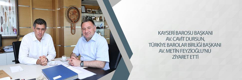 KAYSERİ BAROSU BAŞKANI AV. CAVİT DURSUN TBB BAŞKANI AV. METİN FEYZİOĞLU'NU ZİYARET ETTİ