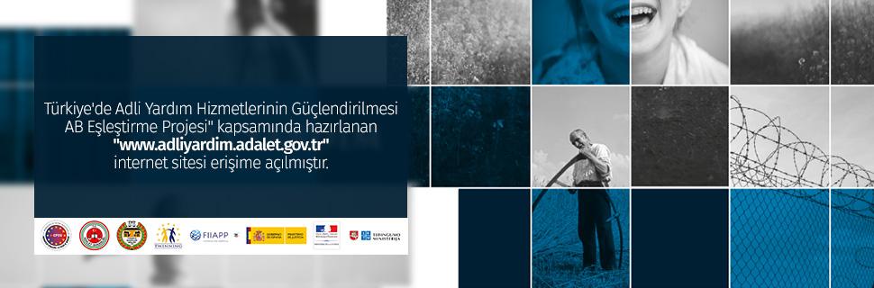 """Türkiye'de Adli Yardım Hizmetlerinin Güçlendirilmesi AB Eşleştirme Projesi"""" kapsamında hazırlanan """"www.adliyardim.adalet.gov.tr"""" internet sitesi erişime açılmıştır."""