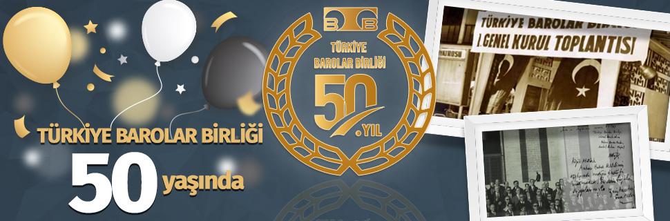 TÜRKİYE BAROLAR BİRLİĞİ 50 YAŞINDA