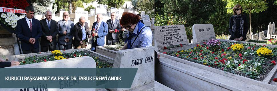 KURUCU BAŞKANIMIZ AV. PROF. DR. FARUK EREM'İ ANDIK