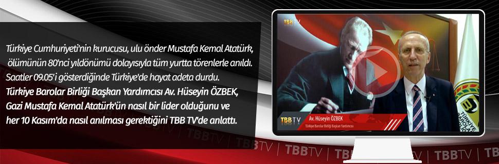 TBB Başkan Yardımcısı Av. Hüseyin ÖZBEK, Gazi Mustafa Kemal Atatürk'ün nasıl bir lider olduğunu ve her 10 Kasım'da nasıl anılması gerektiğini TBB TV'de anlattı.