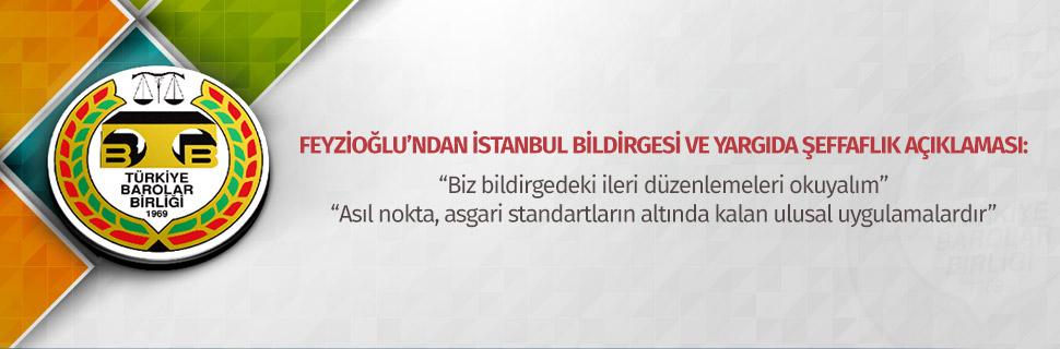 Feyzioğlu'ndan İstanbul Bildirgesi ve yargıda şeffaflık açıklaması