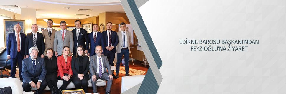 EDİRNE BAROSU BAŞKANI'NDAN FEYZİOĞLU'NA ZİYARET