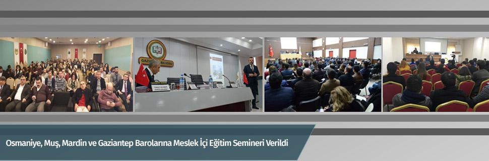 Osmaniye, Muş, Mardin ve Gaziantep Barolarına Meslek İçi Eğitim Semineri Verildi