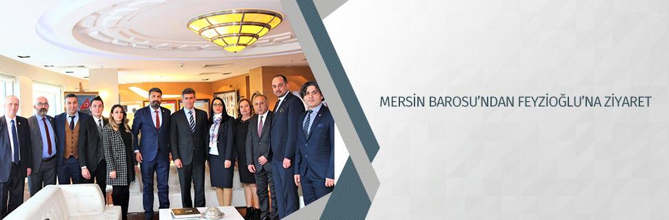 MERSİN BAROSU'NDAN FEYZİOĞLU'NA ZİYARET