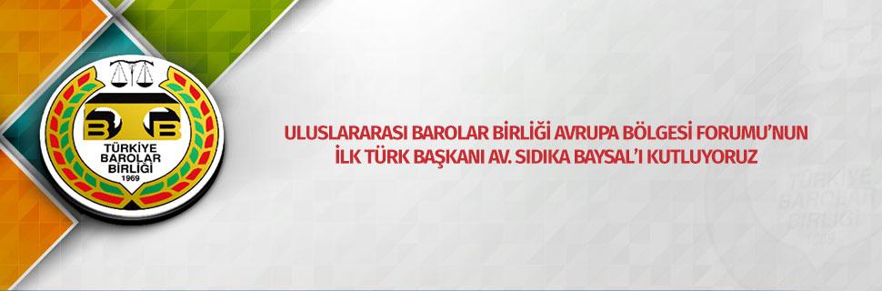 ULUSLARARASI BAROLAR BİRLİĞİ AVRUPA BÖLGESİ FORUMU'NUN İLK TÜRK BAŞKANI AV. SIDIKA BAYSAL'I KUTLUYORUZ
