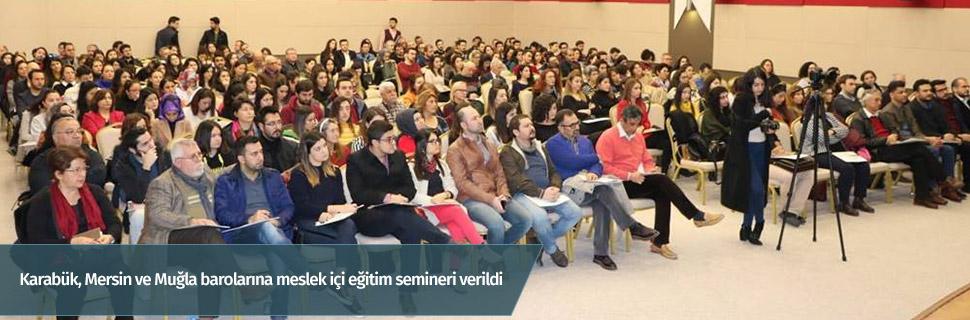 Karabük, Mersin ve Muğla barolarına meslek içi eğitim semineri verildi