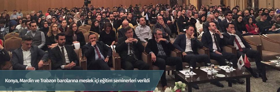 Konya, Mardin ve Trabzon barolarına meslek içi eğitim seminerleri verildi