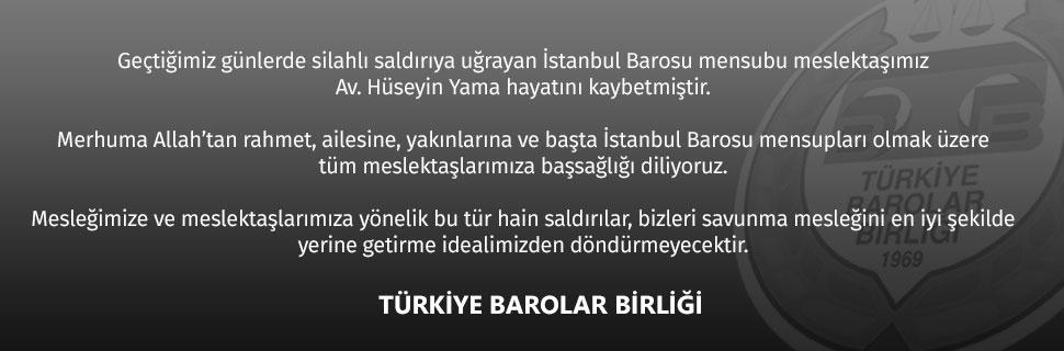 Geçtiğimiz günlerde silahlı saldırıya uğrayan İstanbul Barosu mensubu meslektaşımız Av. Hüseyin Yama hayatını kaybetmiştir.