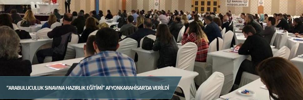 """""""ARABULUCULUK SINAVINA HAZIRLIK EĞİTİMİ"""" AFYONKARAHİSAR'DA VERİLDİ"""