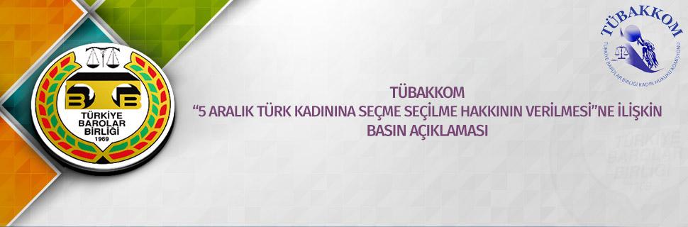 """TÜBAKKOM """"5 ARALIK TÜRK KADININA SEÇME SEÇİLME HAKKININ VERİLMESİ""""NE İLİŞKİN BASIN AÇIKLAMASI"""
