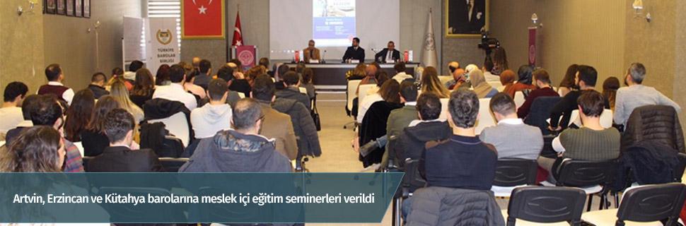 Artvin, Erzincan ve Kütahya barolarına meslek içi eğitim seminerleri verildi