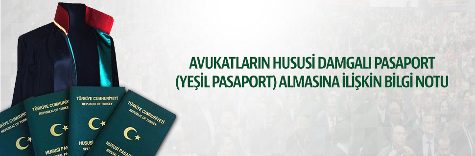 AVUKATLARIN HUSUSİ DAMGALI PASAPORT (YEŞİL PASAPORT) ALMASINA İLİŞKİN BİLGİ NOTU