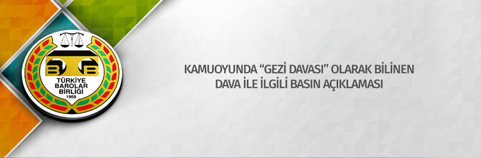 """KAMUOYUNDA """"GEZİ DAVASI"""" OLARAK BİLİNEN DAVA İLE İLGİLİ BASIN AÇIKLAMASI"""