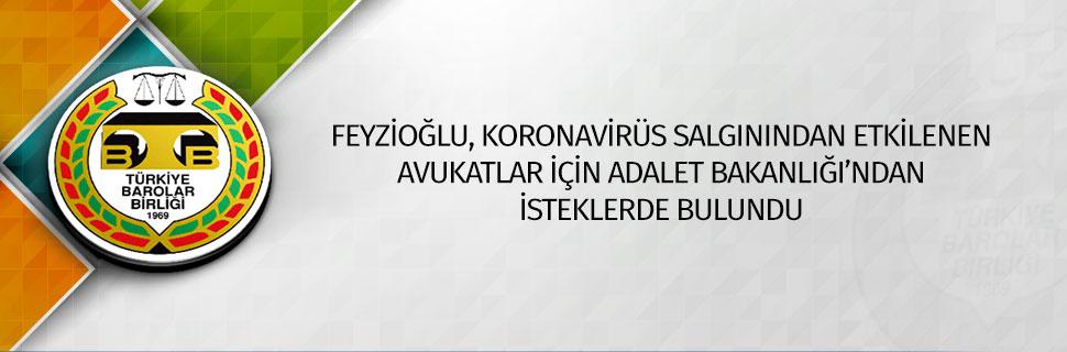 Feyzioğlu, koronavirüs salgınından etkilenen avukatlar için Adalet Bakanlığı'ndan isteklerde bulundu