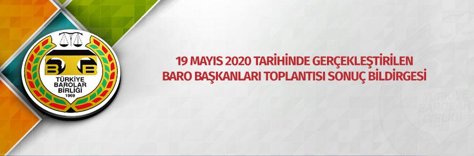 19 MAYIS 2020 TARİHİNDE GERÇEKLEŞTİRİLEN BARO BAŞKANLARI TOPLANTISI SONUÇ BİLDİRGESİ