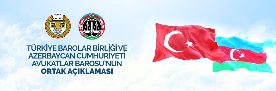 Türkiye Barolar Birliği ve Azerbaycan Cumhuriyeti Avukatlar Barosu'nun ortak açıklaması