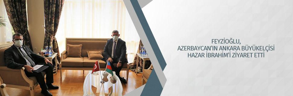 Feyzioğlu, Azerbaycan'ın Ankara Büyükelçisi Hazar İbrahim'i Ziyaret Etti
